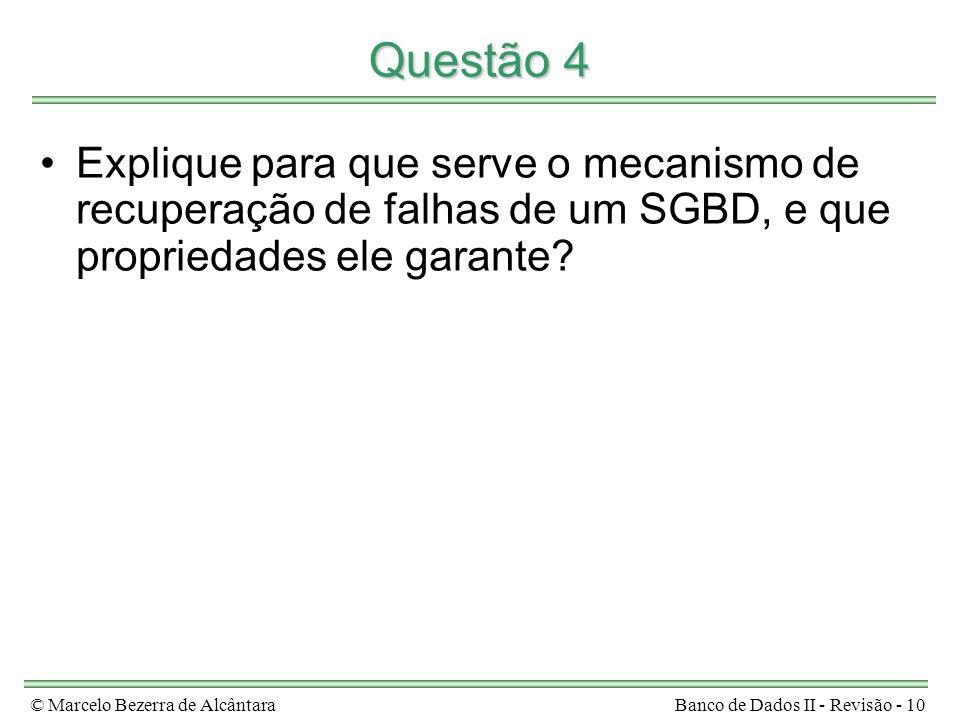 © Marcelo Bezerra de AlcântaraBanco de Dados II - Revisão - 10 Questão 4 Explique para que serve o mecanismo de recuperação de falhas de um SGBD, e que propriedades ele garante