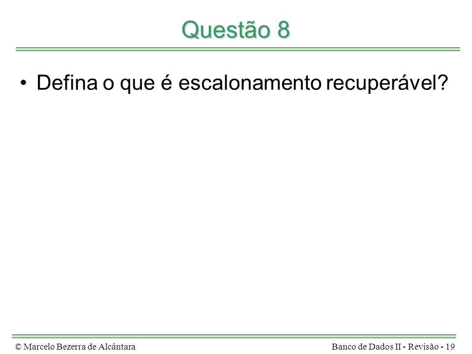 © Marcelo Bezerra de AlcântaraBanco de Dados II - Revisão - 19 Questão 8 Defina o que é escalonamento recuperável