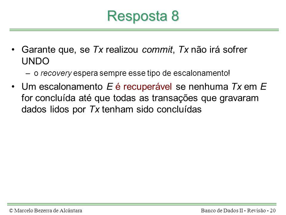 © Marcelo Bezerra de AlcântaraBanco de Dados II - Revisão - 20 Resposta 8 Garante que, se Tx realizou commit, Tx não irá sofrer UNDO –o recovery espera sempre esse tipo de escalonamento.