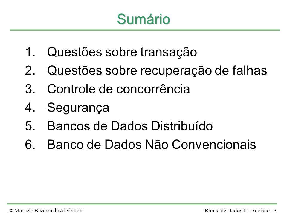 © Marcelo Bezerra de AlcântaraBanco de Dados II - Revisão - 3 Sumário 1.Questões sobre transação 2.Questões sobre recuperação de falhas 3.Controle de concorrência 4.Segurança 5.Bancos de Dados Distribuído 6.Banco de Dados Não Convencionais