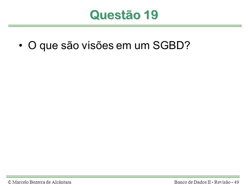 © Marcelo Bezerra de AlcântaraBanco de Dados II - Revisão - 49 Questão 19 O que são visões em um SGBD