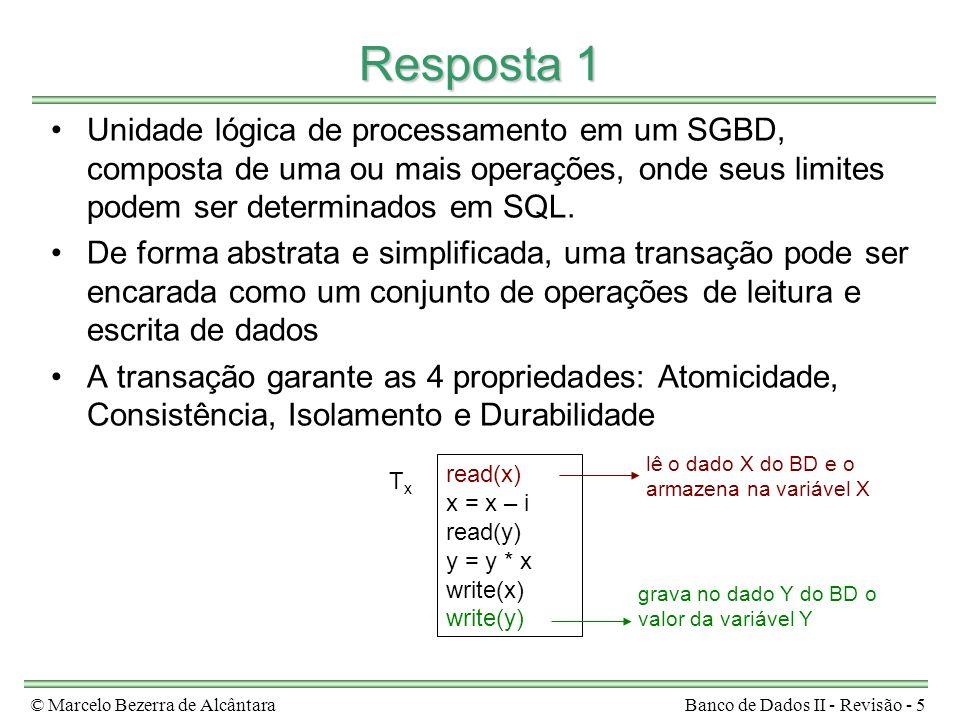 © Marcelo Bezerra de AlcântaraBanco de Dados II - Revisão - 56 Resposta 22 BD Homogêneo –BDs são idênticos à nível de modelo e SGBD BD Heterogêneo (BDH) –pode apresentar diferenças a nível de SGBD modelo e esquema de dados DML