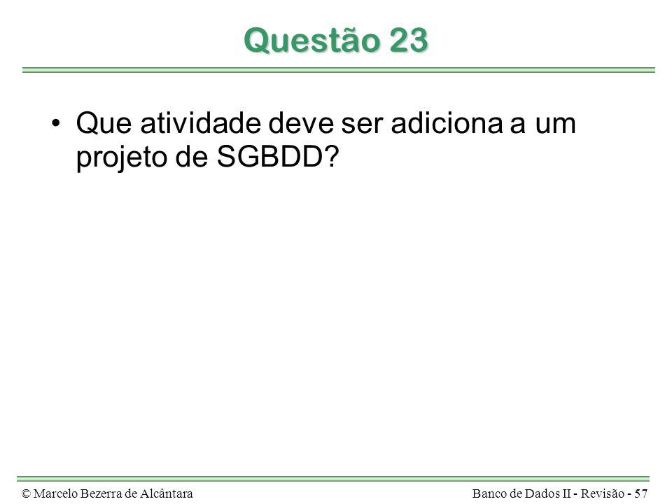 © Marcelo Bezerra de AlcântaraBanco de Dados II - Revisão - 57 Questão 23 Que atividade deve ser adiciona a um projeto de SGBDD