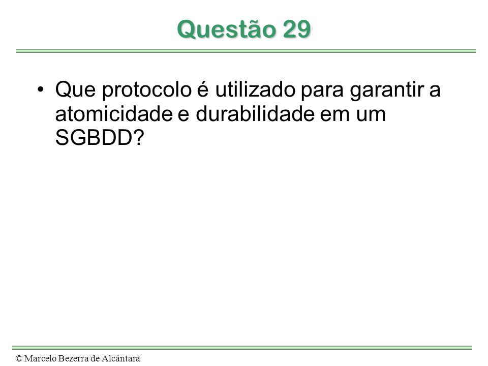 © Marcelo Bezerra de Alcântara Questão 29 Que protocolo é utilizado para garantir a atomicidade e durabilidade em um SGBDD