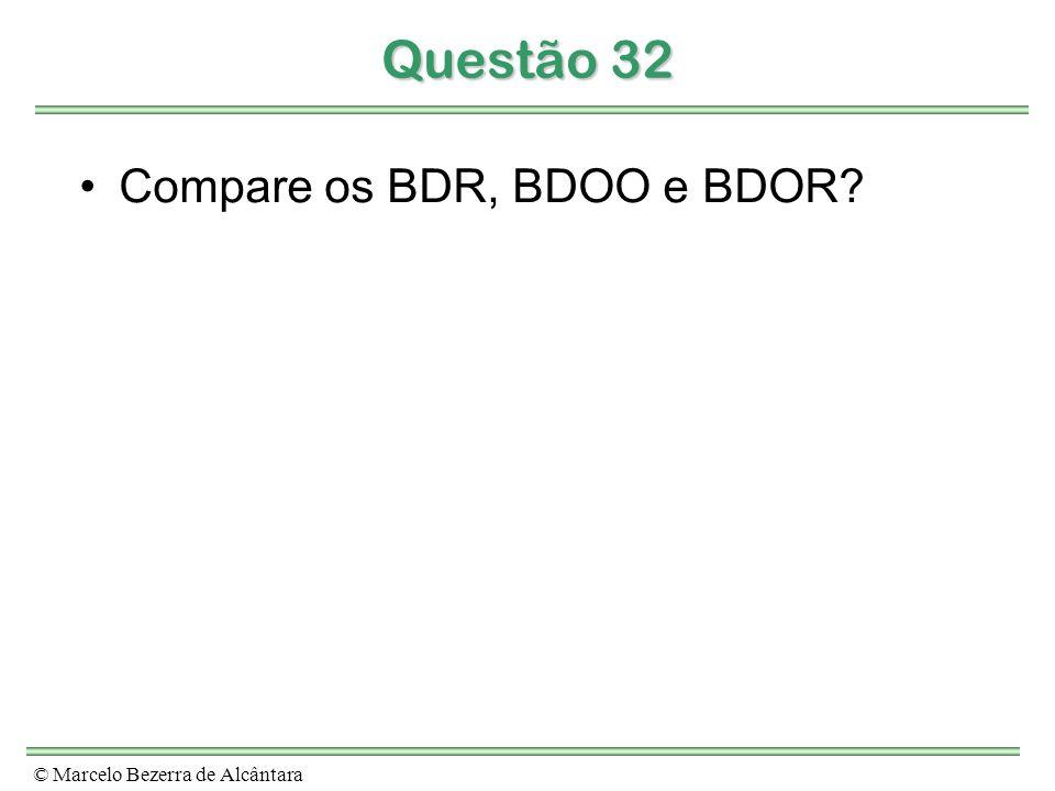 © Marcelo Bezerra de Alcântara Questão 32 Compare os BDR, BDOO e BDOR