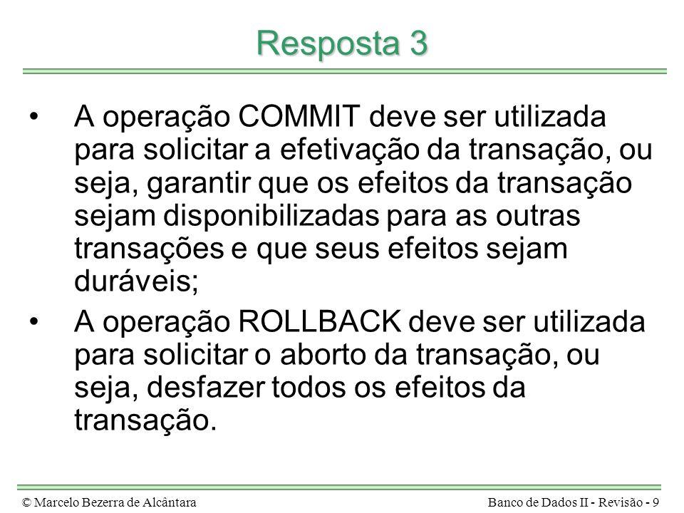 © Marcelo Bezerra de AlcântaraBanco de Dados II - Revisão - 40 Resposta 15 grant select on agencia to U1, U2, U3 grant update on deposito to U1 grant references (nome-agencia) on agencia to U1