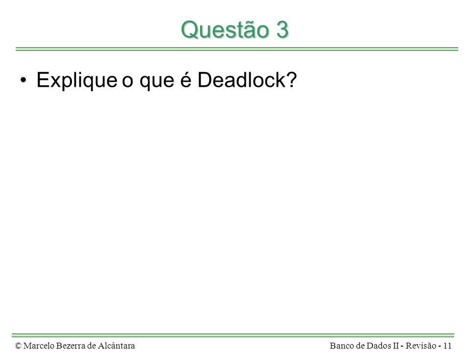 © Marcelo Bezerra de AlcântaraBanco de Dados II - Revisão - 11 Questão 3 Explique o que é Deadlock?