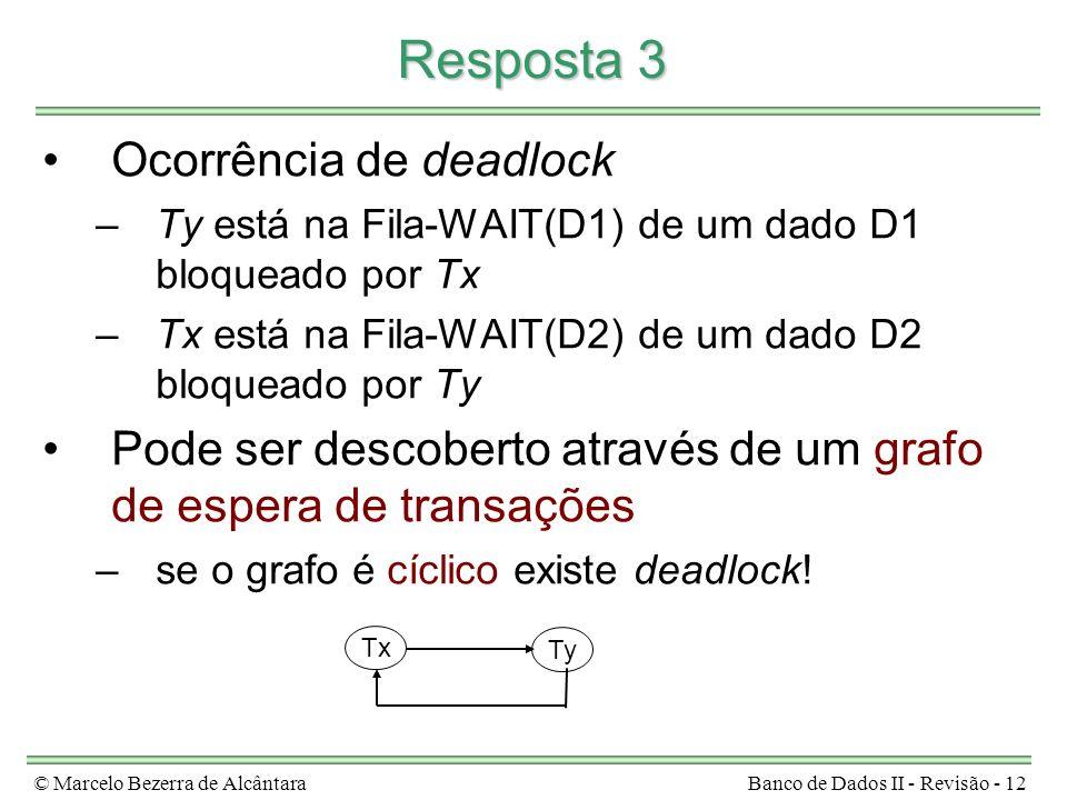 © Marcelo Bezerra de AlcântaraBanco de Dados II - Revisão - 12 Resposta 3 Ocorrência de deadlock –Ty está na Fila-WAIT(D1) de um dado D1 bloqueado por
