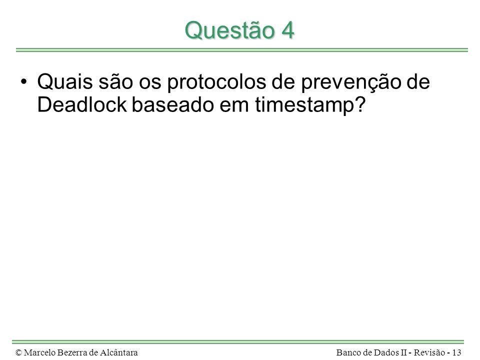 © Marcelo Bezerra de AlcântaraBanco de Dados II - Revisão - 13 Questão 4 Quais são os protocolos de prevenção de Deadlock baseado em timestamp?