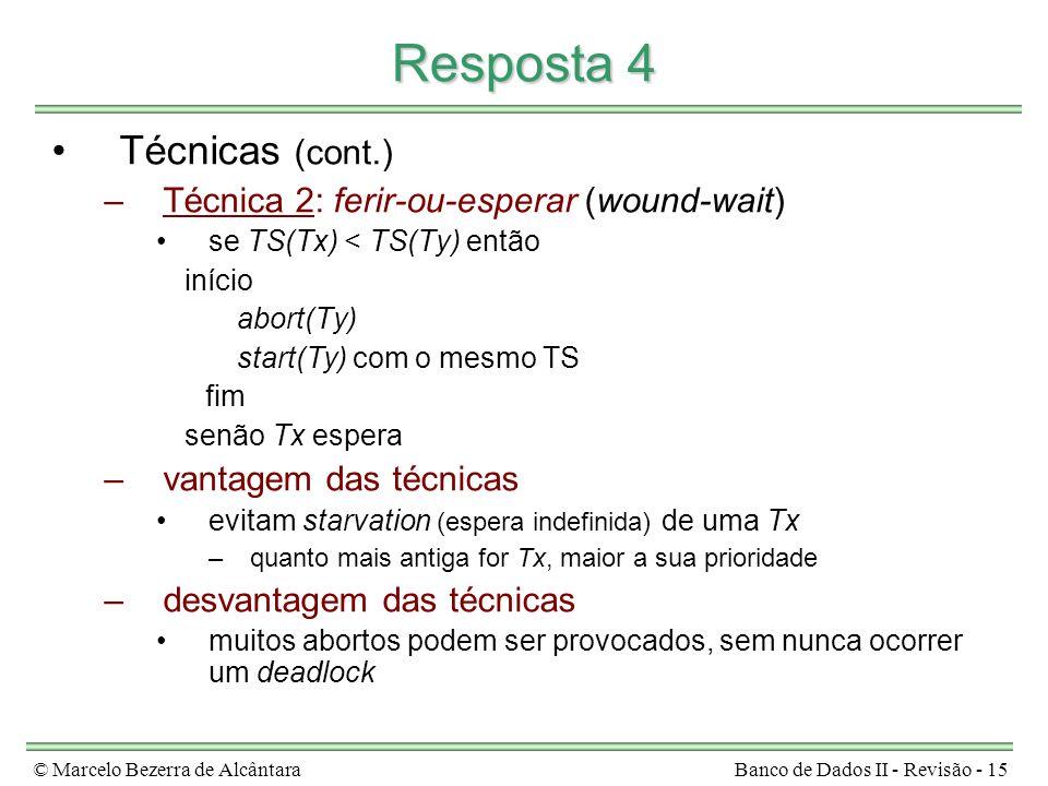 © Marcelo Bezerra de AlcântaraBanco de Dados II - Revisão - 15 Resposta 4 Técnicas (cont.) –Técnica 2: ferir-ou-esperar (wound-wait) se TS(Tx) < TS(Ty