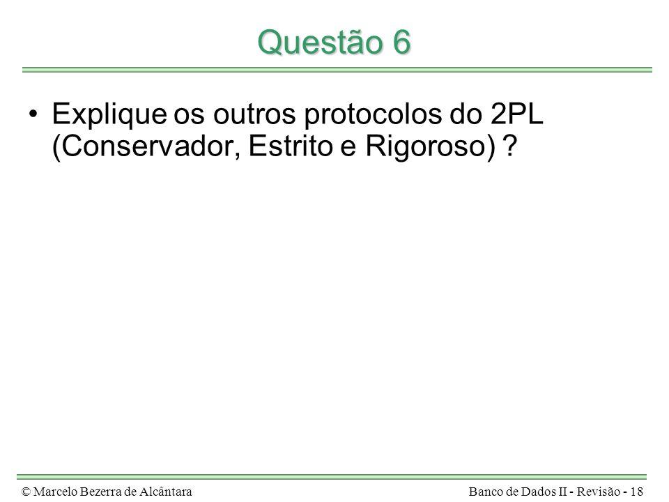 © Marcelo Bezerra de AlcântaraBanco de Dados II - Revisão - 18 Questão 6 Explique os outros protocolos do 2PL (Conservador, Estrito e Rigoroso) ?