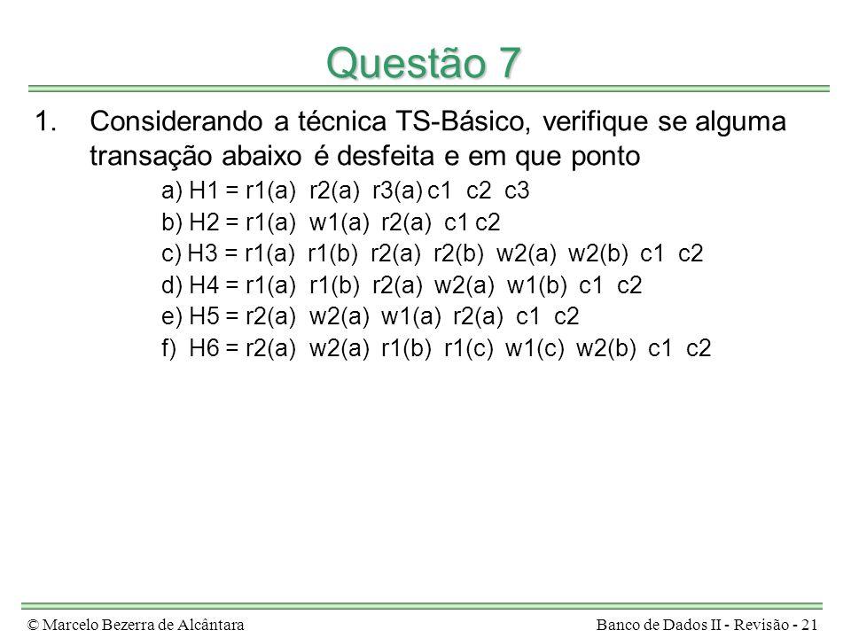 © Marcelo Bezerra de AlcântaraBanco de Dados II - Revisão - 21 Questão 7 1.Considerando a técnica TS-Básico, verifique se alguma transação abaixo é de