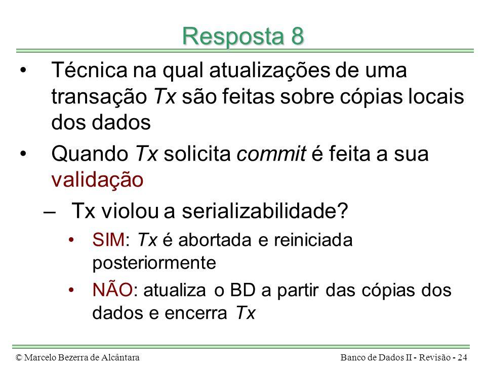 © Marcelo Bezerra de AlcântaraBanco de Dados II - Revisão - 24 Resposta 8 Técnica na qual atualizações de uma transação Tx são feitas sobre cópias loc