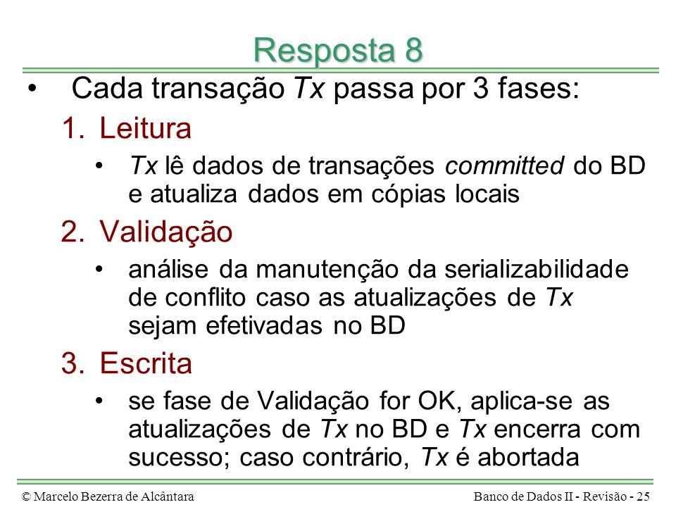 © Marcelo Bezerra de AlcântaraBanco de Dados II - Revisão - 25 Resposta 8 Cada transação Tx passa por 3 fases: 1.Leitura Tx lê dados de transações com