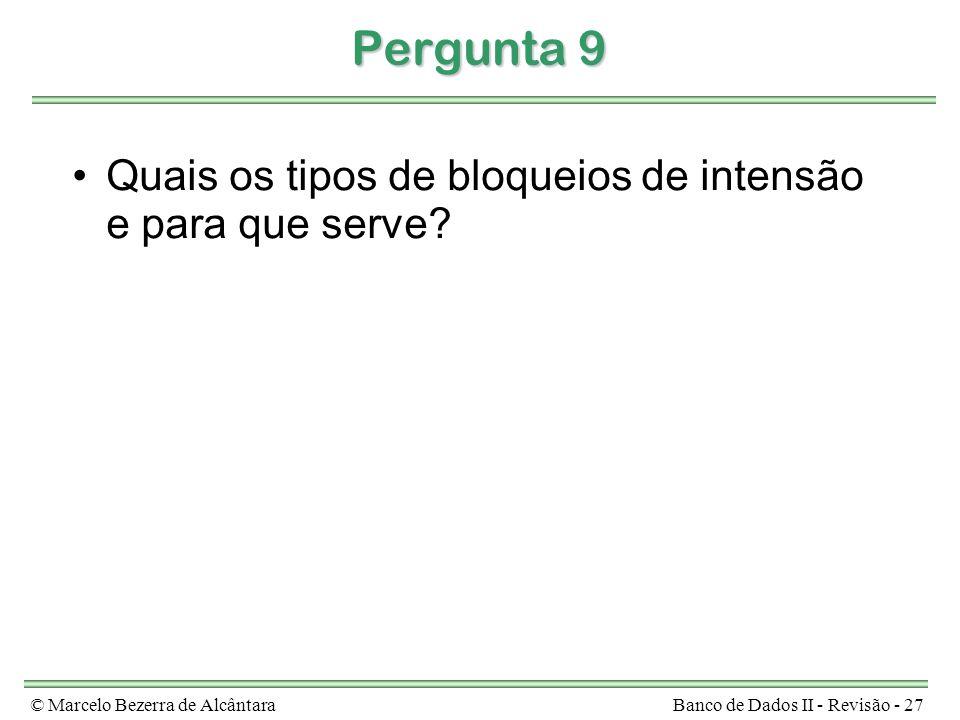© Marcelo Bezerra de AlcântaraBanco de Dados II - Revisão - 27 Pergunta 9 Quais os tipos de bloqueios de intensão e para que serve?