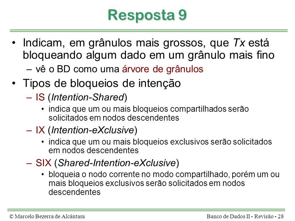 © Marcelo Bezerra de AlcântaraBanco de Dados II - Revisão - 28 Resposta 9 Indicam, em grânulos mais grossos, que Tx está bloqueando algum dado em um g