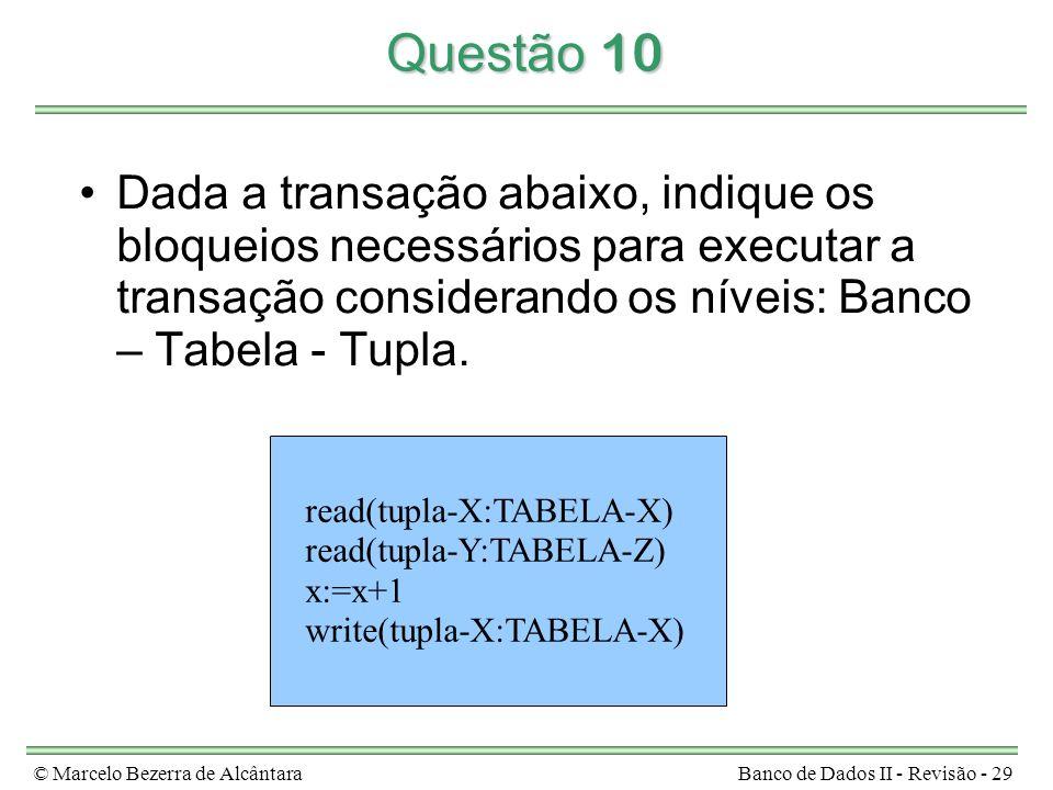 © Marcelo Bezerra de AlcântaraBanco de Dados II - Revisão - 29 Questão 10 Dada a transação abaixo, indique os bloqueios necessários para executar a tr