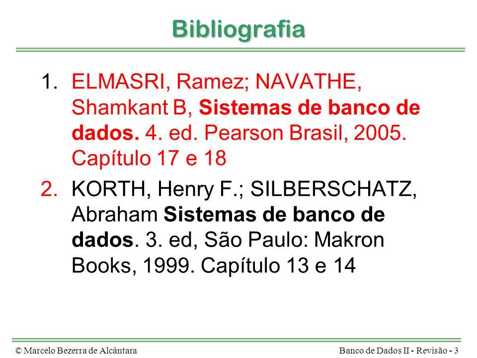 © Marcelo Bezerra de AlcântaraBanco de Dados II - Revisão - 3 Bibliografia 1.ELMASRI, Ramez; NAVATHE, Shamkant B, Sistemas de banco de dados. 4. ed. P