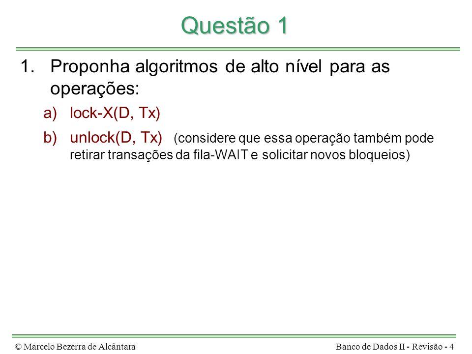 © Marcelo Bezerra de AlcântaraBanco de Dados II - Revisão - 4 Questão 1 1.Proponha algoritmos de alto nível para as operações: a)lock-X(D, Tx) b)unloc