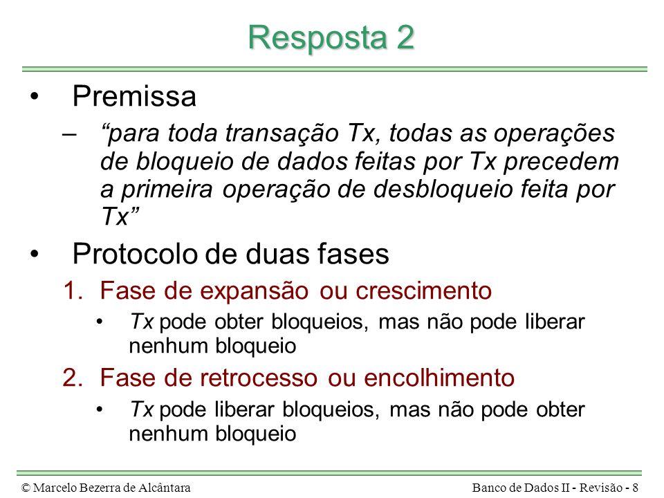 © Marcelo Bezerra de AlcântaraBanco de Dados II - Revisão - 8 Resposta 2 Premissa –para toda transação Tx, todas as operações de bloqueio de dados fei