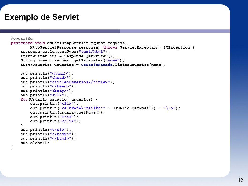 16 Exemplo de Servlet @Override protected void doGet(HttpServletRequest request, HttpServletResponse response) throws ServletException, IOException {