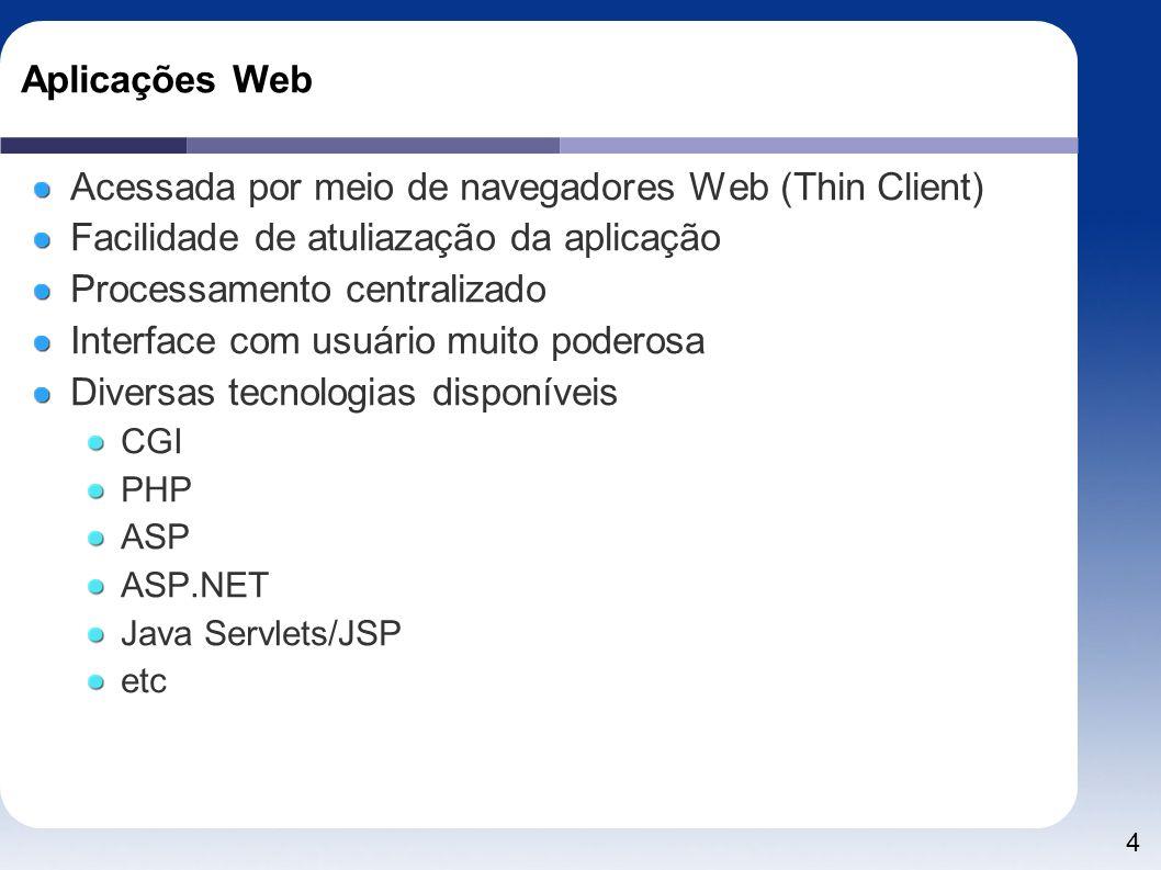 4 Aplicações Web Acessada por meio de navegadores Web (Thin Client) Facilidade de atuliazação da aplicação Processamento centralizado Interface com us