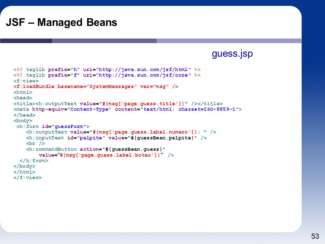 53 JSF – Managed Beans <h:commandButton action=