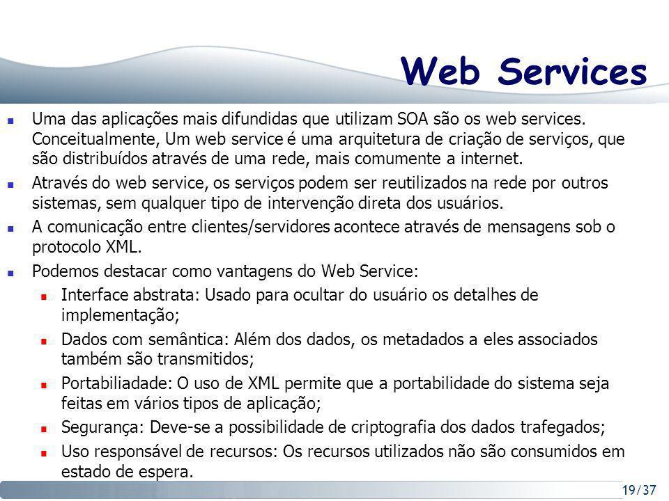 19/37 Web Services Uma das aplicações mais difundidas que utilizam SOA são os web services.