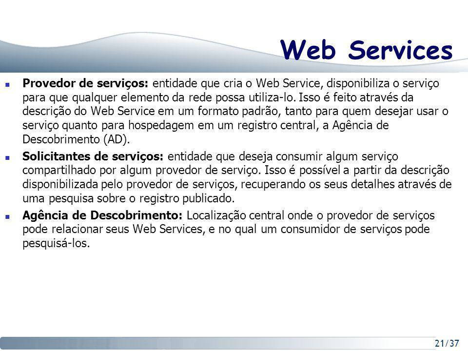 21/37 Web Services Provedor de serviços: entidade que cria o Web Service, disponibiliza o serviço para que qualquer elemento da rede possa utiliza-lo.