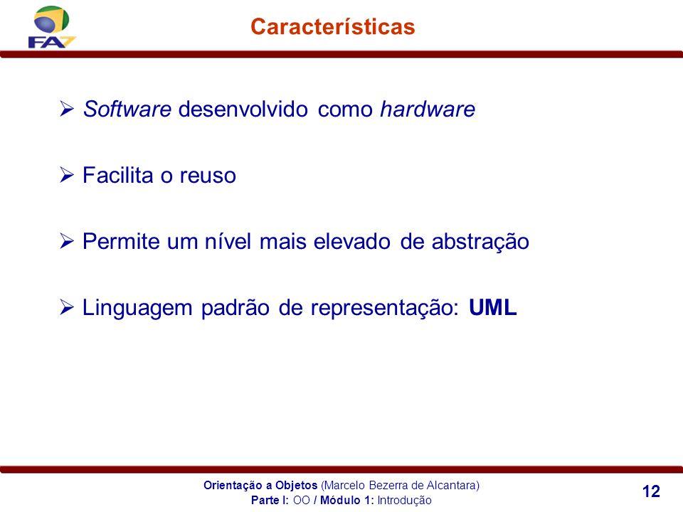 Orientação a Objetos (Marcelo Bezerra de Alcantara) 12 Características Software desenvolvido como hardware Facilita o reuso Permite um nível mais elev