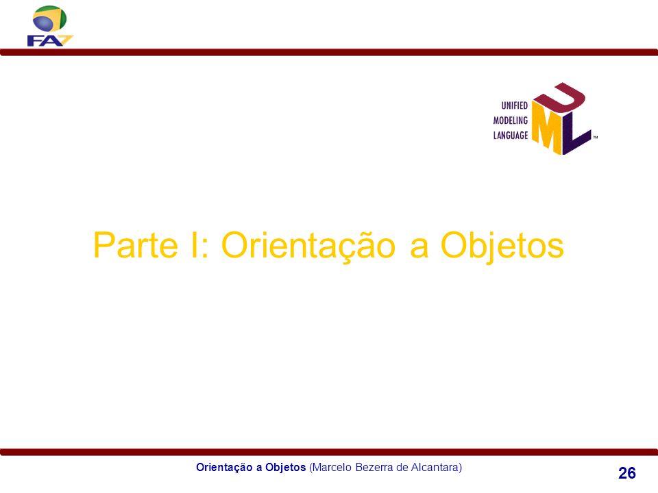 Orientação a Objetos (Marcelo Bezerra de Alcantara) 26 Parte I: Orientação a Objetos Módulo 2 Classes x Objetos