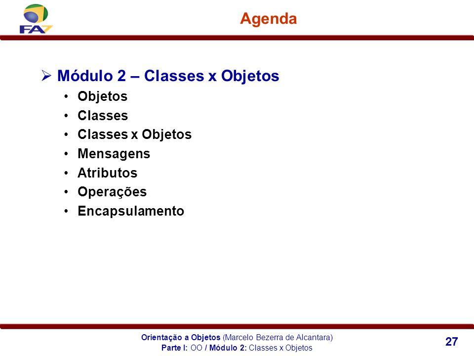 Orientação a Objetos (Marcelo Bezerra de Alcantara) 27 Agenda Módulo 2 – Classes x Objetos Objetos Classes Classes x Objetos Mensagens Atributos Opera