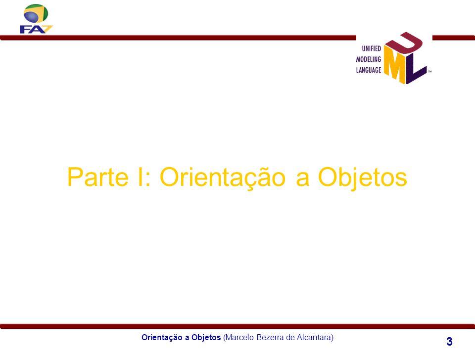 Orientação a Objetos (Marcelo Bezerra de Alcantara) 3 Parte I: Orientação a Objetos Módulo 1 Introdução