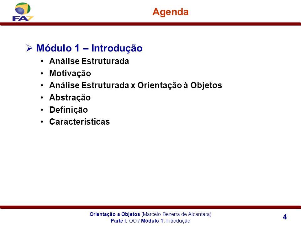 Orientação a Objetos (Marcelo Bezerra de Alcantara) 4 Agenda Módulo 1 – Introdução Análise Estruturada Motivação Análise Estruturada x Orientação à Ob