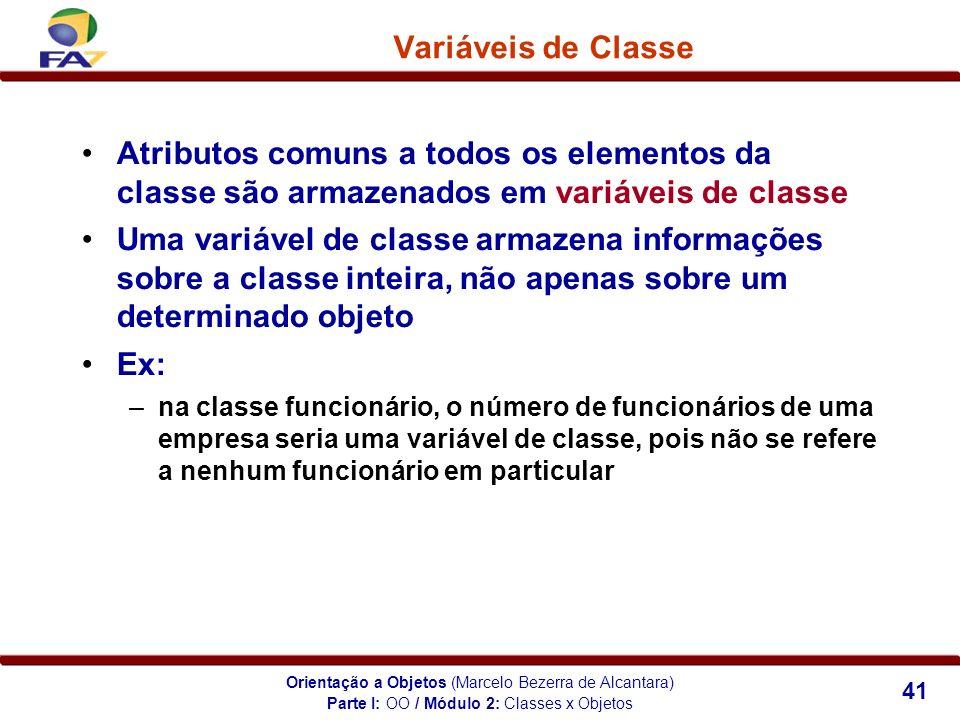 Orientação a Objetos (Marcelo Bezerra de Alcantara) 41 Variáveis de Classe Atributos comuns a todos os elementos da classe são armazenados em variávei