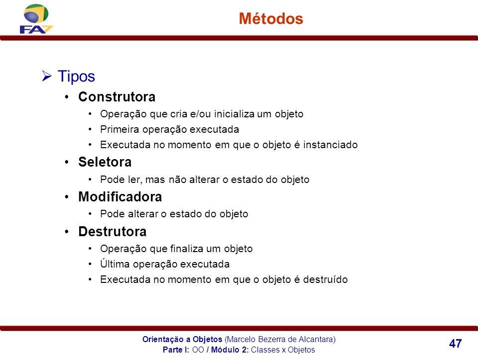 Orientação a Objetos (Marcelo Bezerra de Alcantara) 47 Métodos Tipos Construtora Operação que cria e/ou inicializa um objeto Primeira operação executa