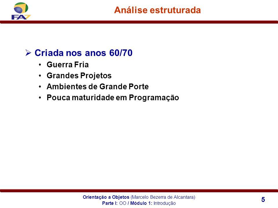 Orientação a Objetos (Marcelo Bezerra de Alcantara) 5 Análise estruturada Criada nos anos 60/70 Guerra Fria Grandes Projetos Ambientes de Grande Porte