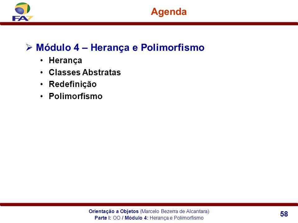 Orientação a Objetos (Marcelo Bezerra de Alcantara) 58 Agenda Módulo 4 – Herança e Polimorfismo Herança Classes Abstratas Redefinição Polimorfismo Par