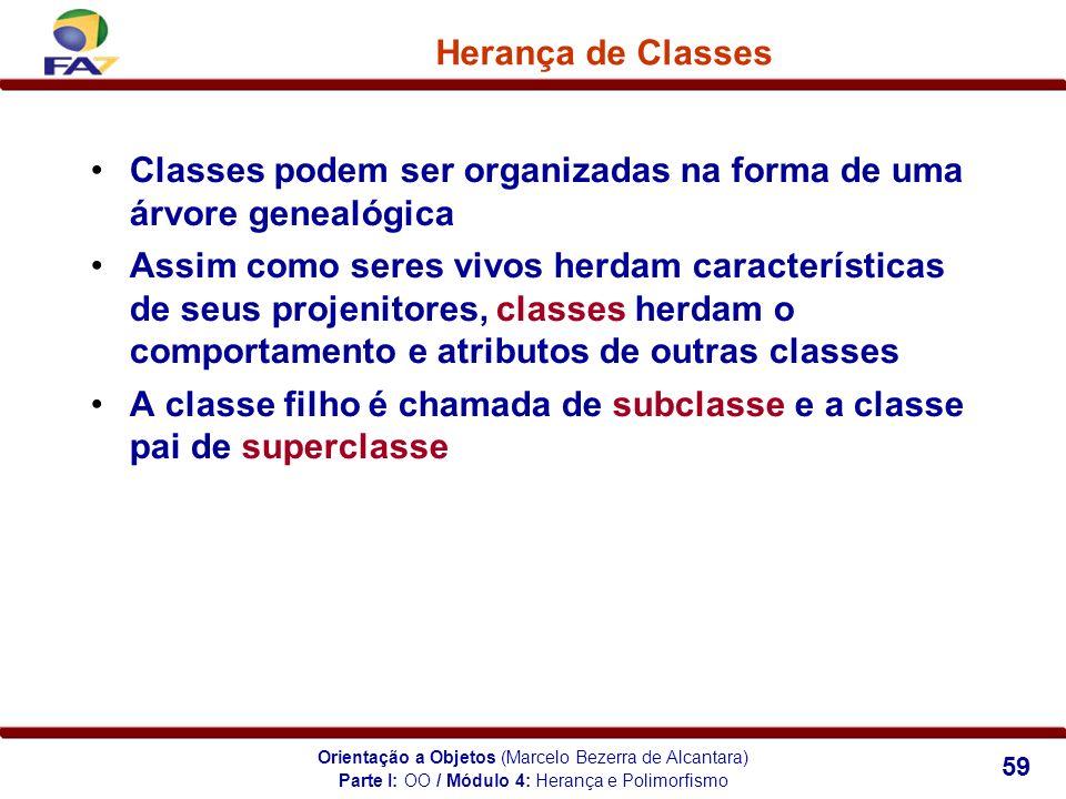 Orientação a Objetos (Marcelo Bezerra de Alcantara) 59 Herança de Classes Classes podem ser organizadas na forma de uma árvore genealógica Assim como