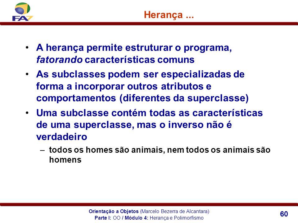 Orientação a Objetos (Marcelo Bezerra de Alcantara) 60 Herança... A herança permite estruturar o programa, fatorando características comuns As subclas