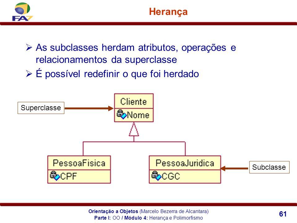 Orientação a Objetos (Marcelo Bezerra de Alcantara) 61 Herança As subclasses herdam atributos, operações e relacionamentos da superclasse É possível r