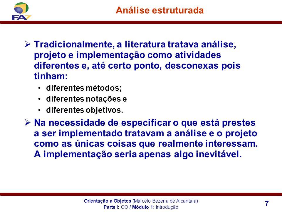 Orientação a Objetos (Marcelo Bezerra de Alcantara) 7 Análise estruturada Tradicionalmente, a literatura tratava análise, projeto e implementação como