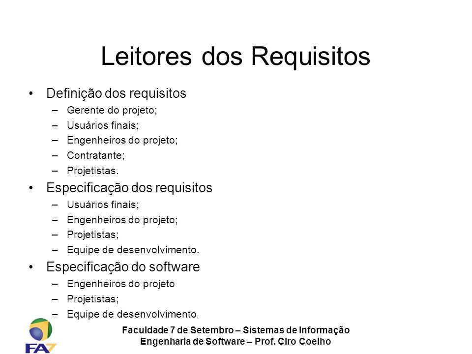 Faculdade 7 de Setembro – Sistemas de Informação Engenharia de Software – Prof. Ciro Coelho Leitores dos Requisitos Definição dos requisitos –Gerente