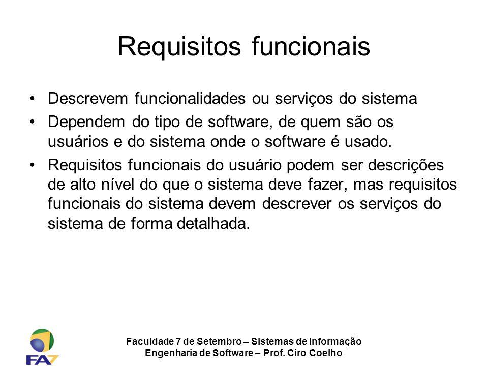 Faculdade 7 de Setembro – Sistemas de Informação Engenharia de Software – Prof. Ciro Coelho Requisitos funcionais Descrevem funcionalidades ou serviço