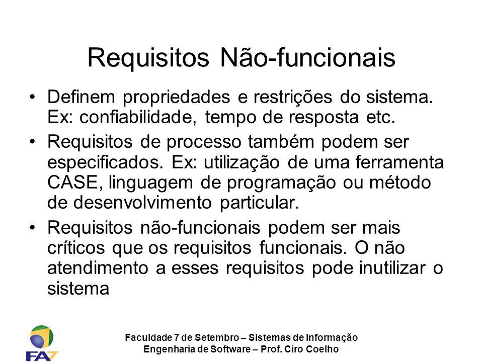 Faculdade 7 de Setembro – Sistemas de Informação Engenharia de Software – Prof. Ciro Coelho Requisitos Não-funcionais Definem propriedades e restriçõe