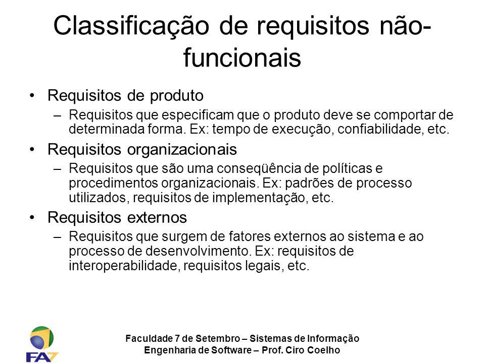 Faculdade 7 de Setembro – Sistemas de Informação Engenharia de Software – Prof. Ciro Coelho Classificação de requisitos não- funcionais Requisitos de