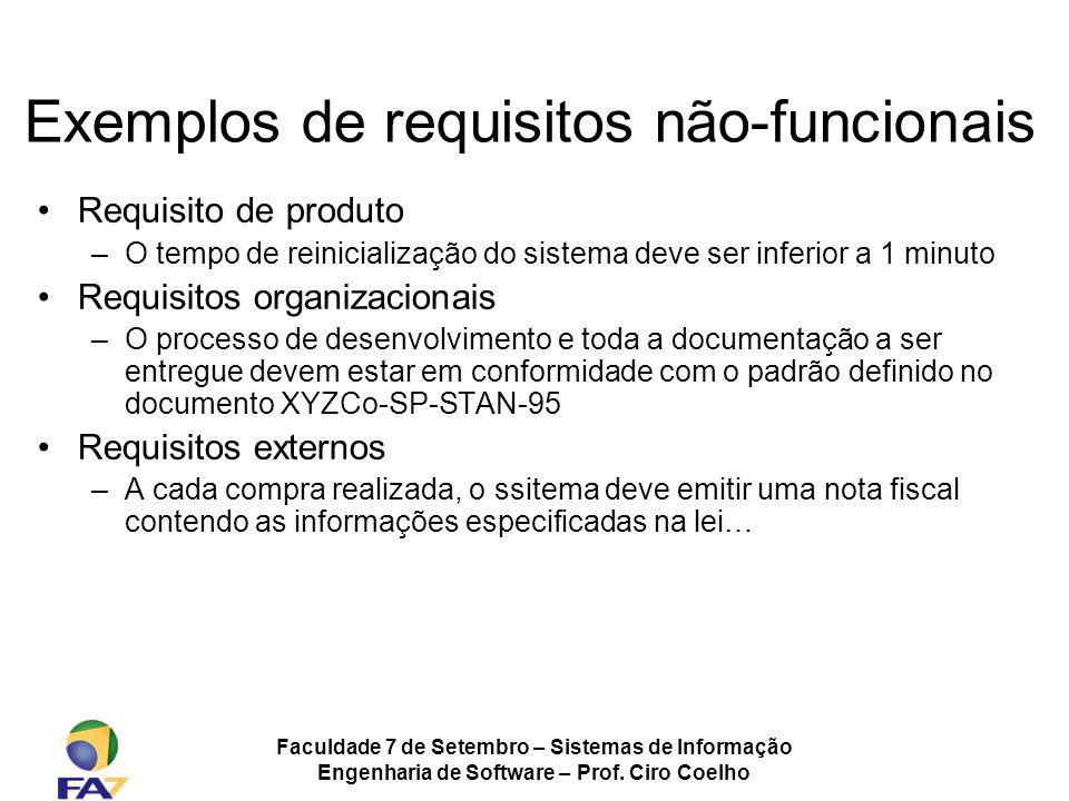 Faculdade 7 de Setembro – Sistemas de Informação Engenharia de Software – Prof. Ciro Coelho Exemplos de requisitos não-funcionais Requisito de produto