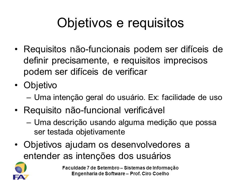 Faculdade 7 de Setembro – Sistemas de Informação Engenharia de Software – Prof. Ciro Coelho Objetivos e requisitos Requisitos não-funcionais podem ser