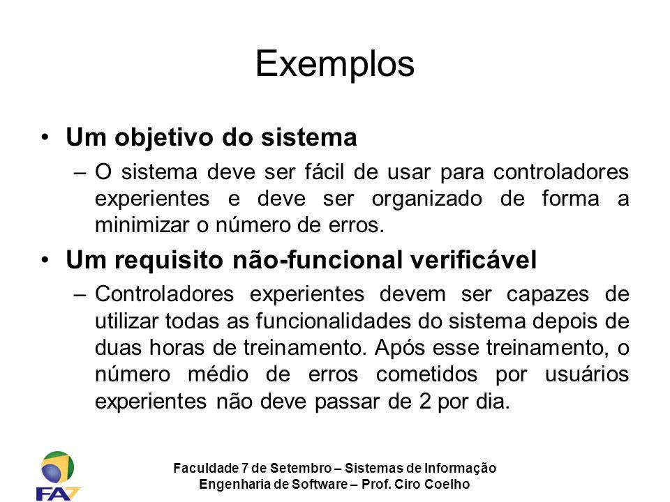 Faculdade 7 de Setembro – Sistemas de Informação Engenharia de Software – Prof. Ciro Coelho Exemplos Um objetivo do sistema –O sistema deve ser fácil