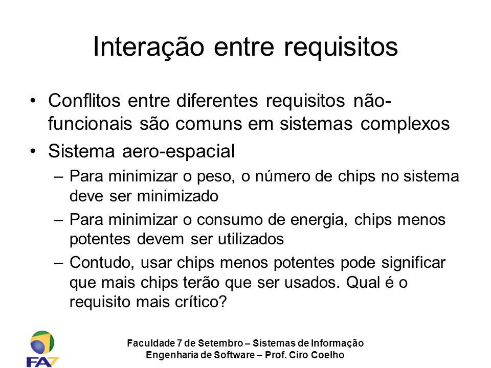 Faculdade 7 de Setembro – Sistemas de Informação Engenharia de Software – Prof. Ciro Coelho Interação entre requisitos Conflitos entre diferentes requ